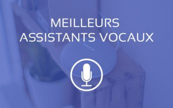 Comparatif meilleur assistant vocal