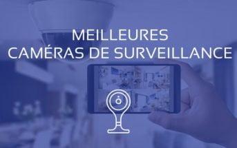 Comparatif Meilleure Camera Surveillance