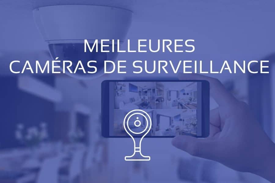 Comparatif des Caméras de Surveillance Wi-Fi et 4G