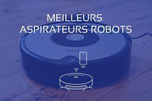comparatif meilleur aspirateur robot
