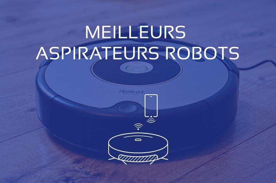 Comparatif des Meilleurs Aspirateurs Robots 2021