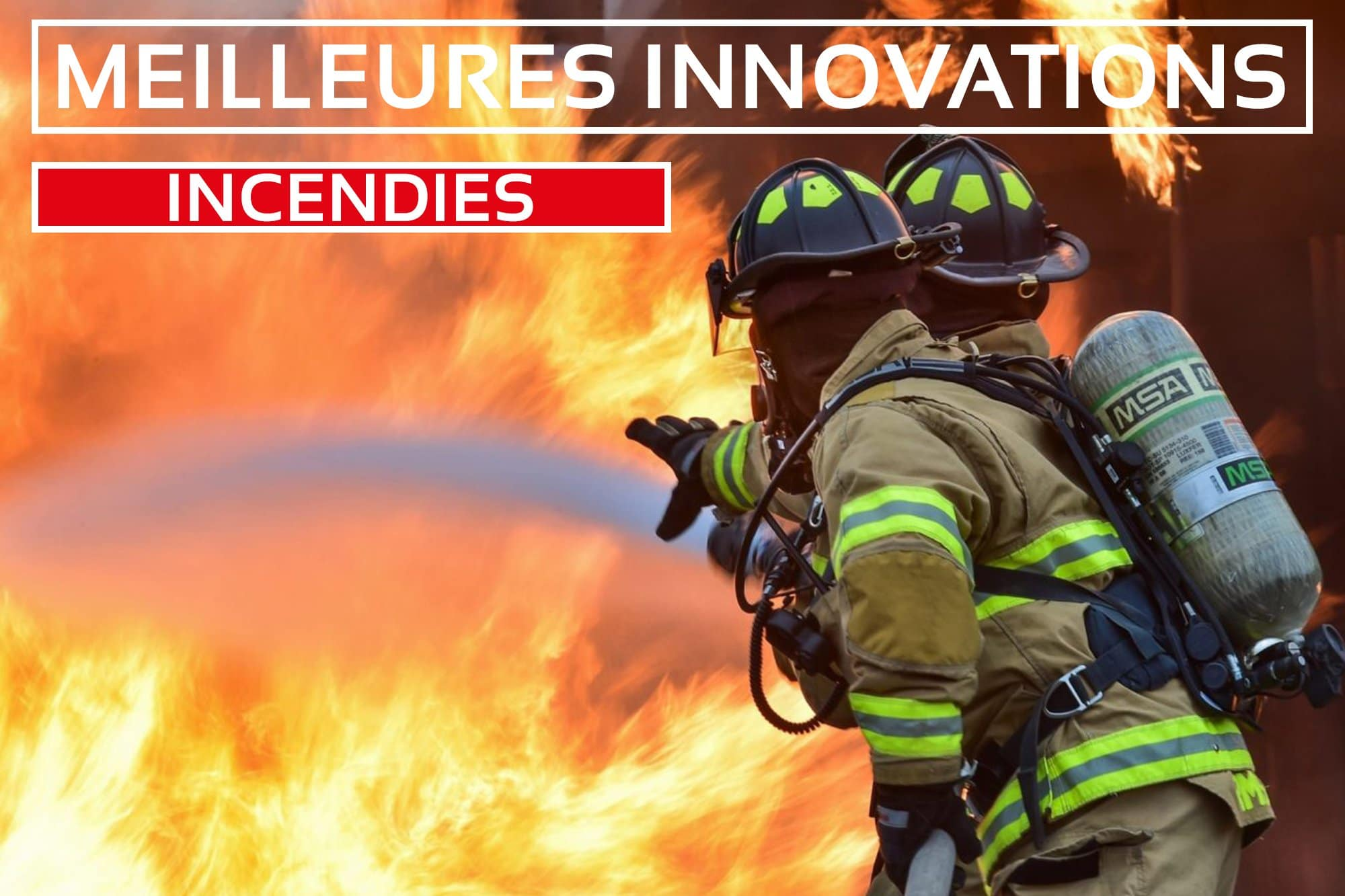Les Meilleures Innovations pour lutter contre les Incendies
