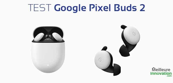 Google Pixel Buds 2 : Test complet des écouteurs sans fil true wireless