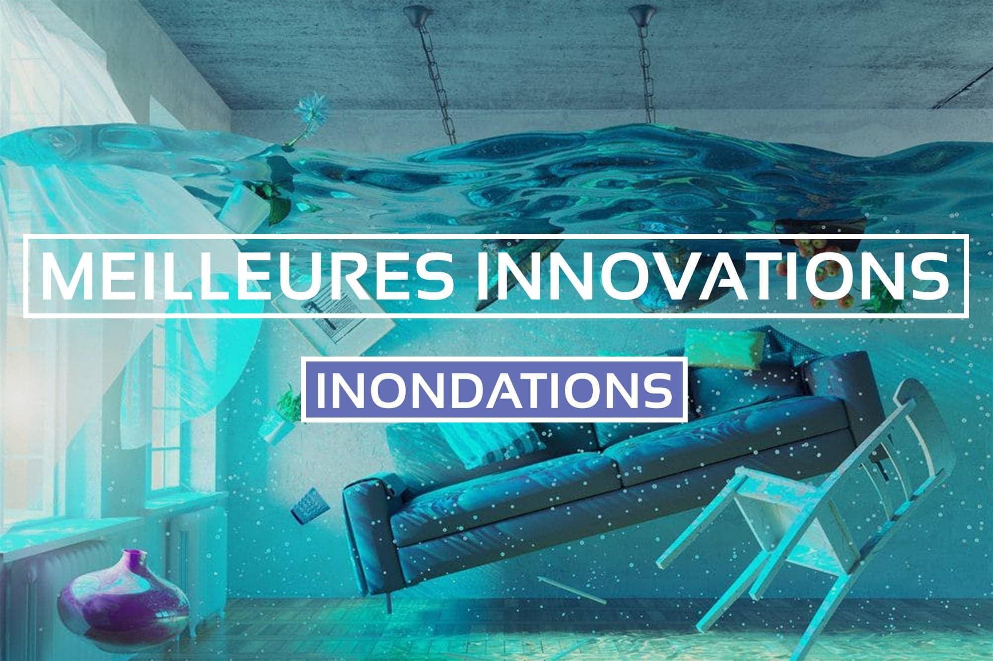 Top des Meilleures Innovations pour éviter les Inondations