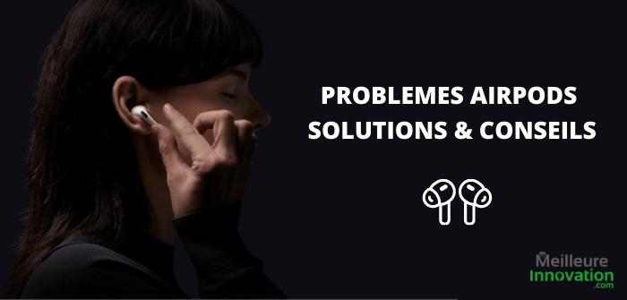 Les principaux problèmes avec les AirPods et comment les résoudre