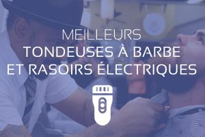 comparatif meilleur rasoir tondeuse a barbe electrique