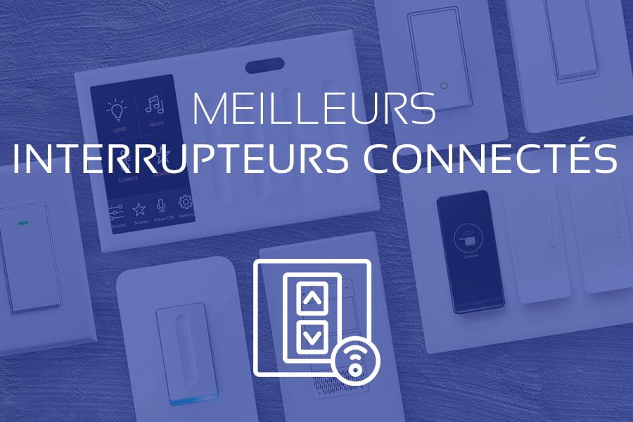 Comparatif Interrupteurs Connectés 2021