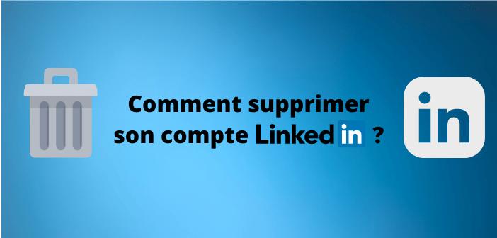 Comment supprimer définitivement son compte LinkedIn ?