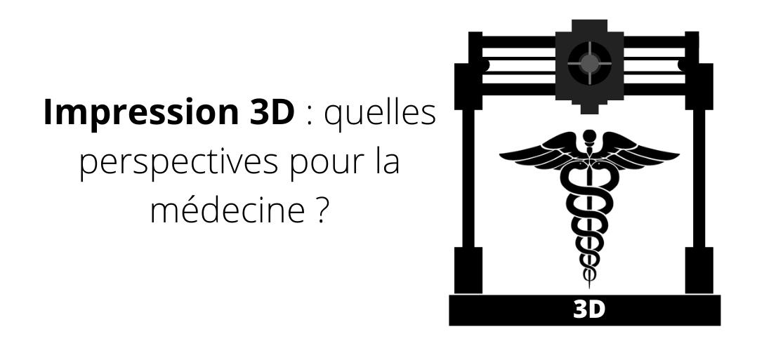 Impression 3D : une innovation à la conquête de la médecine ?