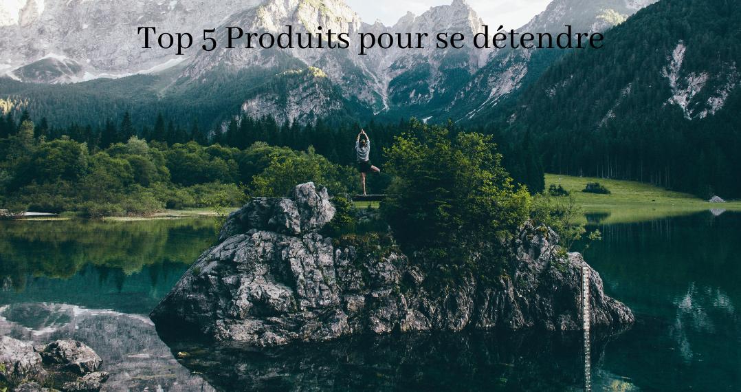 Relaxation : 5 produits pour une détente optimale